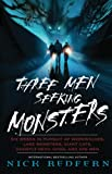 Redfern, Nick: Three Men Seeking Monsters : Six Weeks in Pursuit of Werewolves, Lake Monsters, Giant Cats, Ghostly Devil Dogs, and Ape-Men