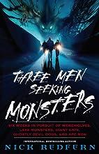 Three Men Seeking Monsters: Six Weeks in…