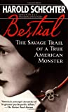 Schechter, Harold: Bestial: The Savage Trail of a True American Monster