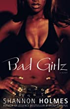Bad Girlz : A Novel by Shannon Holmes
