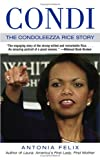 Felix, Antonia: Condi: The Condoleezza Rice Story