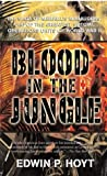 Hoyt, Edwin P.: Blood in The Jungle: The Extraordinary Saga of One of The Greates Special Operations Units of World War II