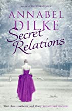Secret Relations: A Novel by Annabel Dilke