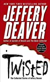 Deaver, Jeffrey: Twisted: The Collected Stories Of Jeffery Deaver