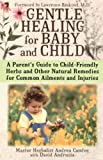 Candee, Andrea: Gentle Healing for Baby and Child: A Parents Guide to Child Friendly Herbs and Other Natural Remedies for Common Ailments and Injuries