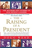 Wead, Doug: The Raising of a President: The Mothers And Fathers of Our Nation&#39;s Leaders