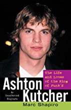 Ashton Kutcher: The Life and Loves of the…