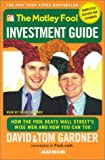 Gardner, Tom: The Motley Fool Investment Guide: Revised Edition : How the Fool Beats Wall Street's Wise Men and You Can Too