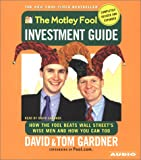 Gardner, David: The Motley Fool Investment Guide: Revised Edition: How The Fool Beats Wall Streets Wise Men And You Can Too