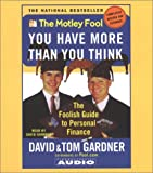Gardner, Tom: Motley Fool: You Have More Than You Think : The Foolish Guide to Personal Finance