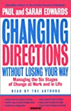 Paul Edwards: Changing Directions Without Losing Your Way: Manging the Six Stages of Change at Work and in Life