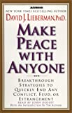 Lieberman, David J.: Make Peace with Anyone: Proven Strategies to End any Conflict, Feud, or Estrangement Now