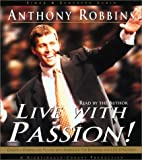 Robbins, Anthony: Live with Passion!: Stategies for Creating a Compelling Future