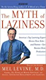 Levine, Mel: The Myth of Laziness: America's Top Learning Expert Shows How Kids--and Parents--Can Become more Productive
