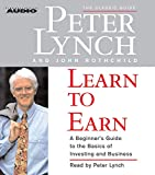Lynch, Peter: Learn to Earn: A Beginner's Guide to the Basics of Investing (The Classic Guide)