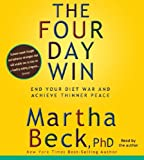 Beck, Martha: The Four-Day Win: How to End Your Diet War and Achieve Thinner Peace Four Days at a Time