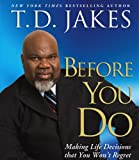 Jakes, T.D.: Before You Do: Making Great Decisions That You Won't Regret