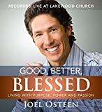 Osteen, Joel: Good, Better, Blessed: Living with Purpose, Power and Passion