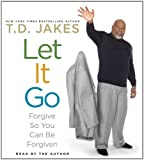 Jakes, T.D.: Let It Go: Forgive So You Can Be Forgiven