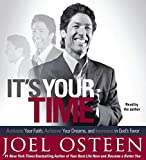 Osteen, Joel: It's Your Time: Activate Your Faith, Accomplish Your Dreams, and Increase in God's Favor