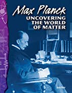 Max Planck: Uncovering the World of Matter:…