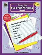 Using the Six Trait Writing Model by Tracie…