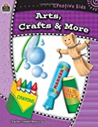 Creative Kids: Arts, Crafts, & More by…
