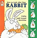 Hawkins, Colin: How to Look After Your Rabbit