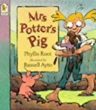 Root, Phyllis: Mrs. Potter's Pig