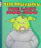 The Last Noo-noo by Jill Murphy