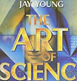Young, Jay: The Art of Science