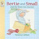 Cabban, Vanessa: Bertie and Small's Brave Sea Journey (Bertie & Small)