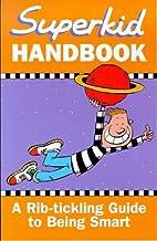 Superkid handbook ; a rib-tickling guide to…
