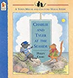 Craig, Helen: Charlie and Tyler at the Seaside (The town & country mouse stories)