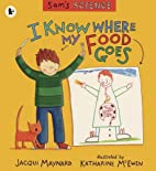 I Know Where My Food Goes (Sam's Science) by…
