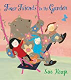 Heap, Sue: Four Friends in the Garden