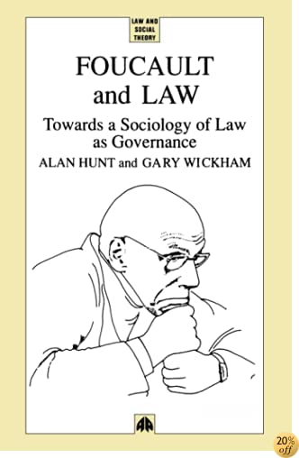 TFoucault and Law: Towards a Sociology of Law As Governance (Law and Social Theory)