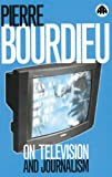 PIERRE BOURDIEU: On Television and Journalism