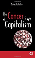 The Cancer Stage of Capitalism by John…