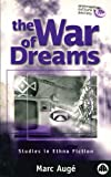 Auge, Marc: The War of Dreams: Exercises in Ethno-Fiction