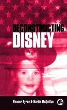 Deconstructing Disney by Eleanor Byrne