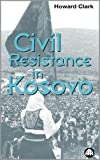 Clark, Howard: Civil Resistance in Kosovo
