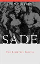 Sade: The Libertine Novels by John Phillips