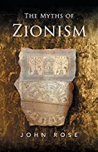 The Myths of Zionism by John Rose