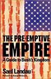 Landau, Saul: The Pre-Emptive Empire: A Guide to Bush's Kingdom