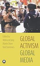 Global Activism, Global Media by Wilma De…