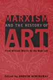 Hemingway, Andrew: Marxism And the History of Art: From William Morris to the New Left