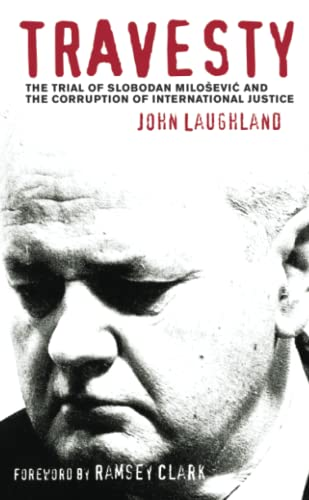 travesty-the-trial-of-slobodan-milosevic-and-the-corruption-of-international-justice