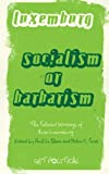 Luxemburg, Rosa: Socialism or Barbarism?: The Selected Writings of Rosa Luxemburg