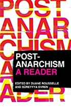 Post-Anarchism: A Reader by Duane Rousselle